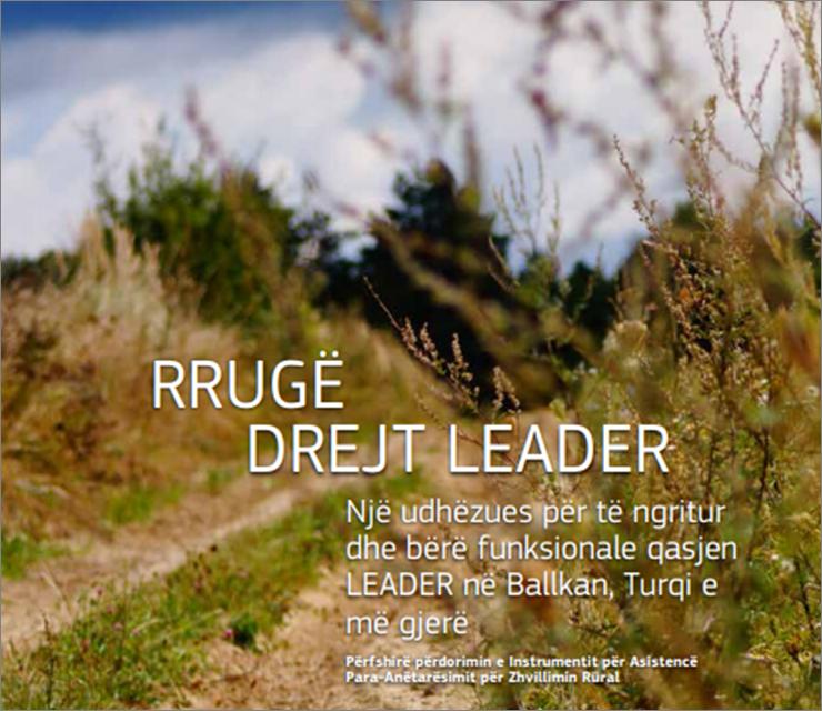 Rrugë drejt LEADER – Një udhëzues për të ngritur dhe bërë funksionale qasjen LEADER në Ballkan, Turqi e më gjerë